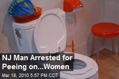 NJ Man Arrested for Peeing on...Women