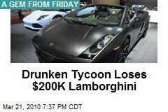 Drunken Tycoon Loses $200K Lamborghini