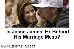 Is Jesse James' Ex Behind His Marriage Mess?