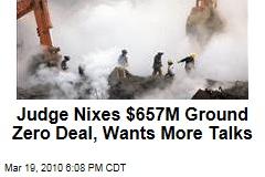 Judge Nixes $657M Ground Zero Deal, Wants More Talks