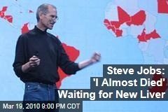 Steve Jobs: 'I Almost Died' Waiting for New Liver