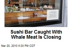 Sushi Bar Caught With Whale Meat Is Closing