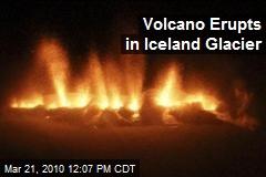 Volcano Erupts in Iceland Glacier