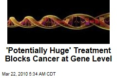 'Potentially Huge' Treatment Blocks Cancer at Gene Level