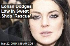 Lohan Dodges Law in Sweat Shop 'Rescue'