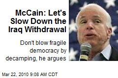 McCain: Let's Slow Down the Iraq Withdrawal