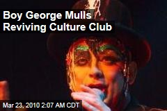 Boy George Mulls Reviving Culture Club