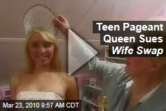 Teen Pageant Queen Sues Wife Swap