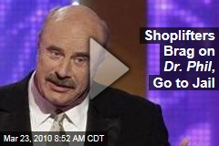 Shoplifters Brag on Dr. Phil , Go to Jail
