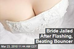 Bride Jailed After Flashing, Beating Bouncer