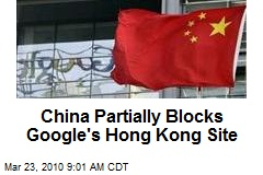China Partially Blocks Google's Hong Kong Site