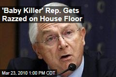 'Baby Killer' Rep. Gets Razzed on House Floor
