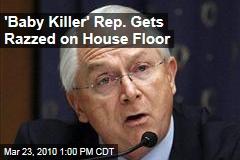 'Baby Killer' Rep. Gets Razzed on House Floor