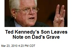 Ted Kennedy's Son Leaves Note on Dad's Grave
