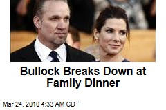 Bullock Breaks Down at Family Dinner