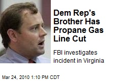 Dem Rep's Brother Has Propane Gas Line Cut