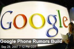 Google Phone Rumors Build