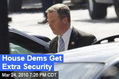 House Dems Get Extra Security
