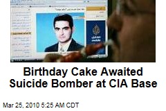 Birthday Cake Awaited Suicide Bomber at CIA Base