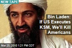 Bin Laden: If US Executes KSM, We'll Kill Americans