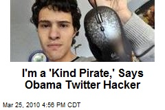 I'm a 'Kind Pirate,' Says Obama Twitter Hacker