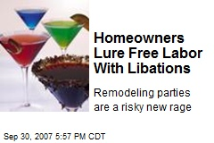 Homeowners Lure Free Labor With Libations