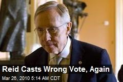 Reid Casts Wrong Vote, Again