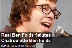 Real Ben Folds Salutes Chatroulette Ben Folds
