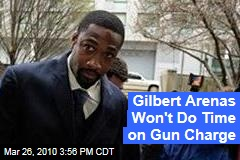 Gilbert Arenas Won't Do Time on Gun Charge