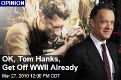 OK, Tom Hanks, Get Off WWII Already