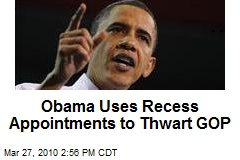 Obama Uses Recess Appointments to Thwart GOP