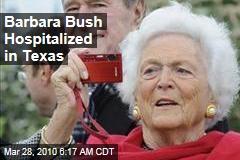 Barbara Bush Hospitalized in Texas