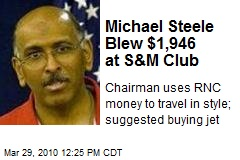 Michael Steele Blew $1,946 at S&M Club