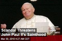 Scandal Threatens John Paul II's Sainthood