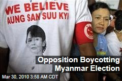 Opposition Boycotting Myanmar Election