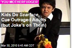 Kids Do Scarface , Cue Outraged Adults (but Joke's on Them)