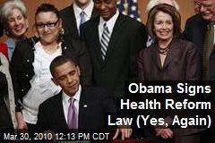Obama Signs Health Reform Law (Yes, Again)