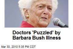 Doctors 'Puzzled' by Barbara Bush Illness