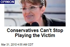 Conservatives Can't Stop Playing the Victim