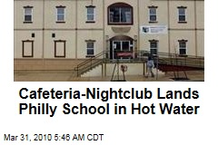 Cafeteria-Nightclub Lands Philly School in Hot Water