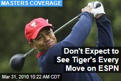 Don't Expect to See Tiger's Every Move on ESPN