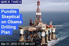 Pundits Skeptical on Obama Drilling Plan