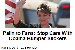 Palin to Fans: Stop Cars With Obama Bumper Stickers