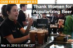 Thank Women for Popularizing Beer