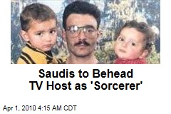 Saudis to Behead TV Host as 'Sorcerer'