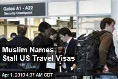 Muslim Names Stall US Travel Visas
