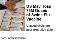 US May Toss 75M Doses of Swine Flu Vaccine