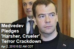 Medvedev Pledges 'Harsher, Crueler' Terror Crackdown