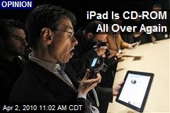 iPad Is CD-ROM All Over Again