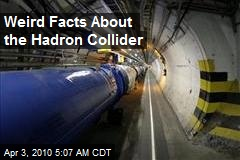 Weird Facts About the Hadron Collider